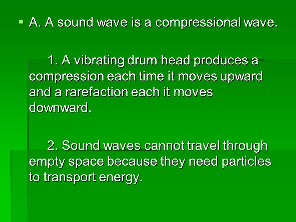 A. A sound wave is a compressional wave.