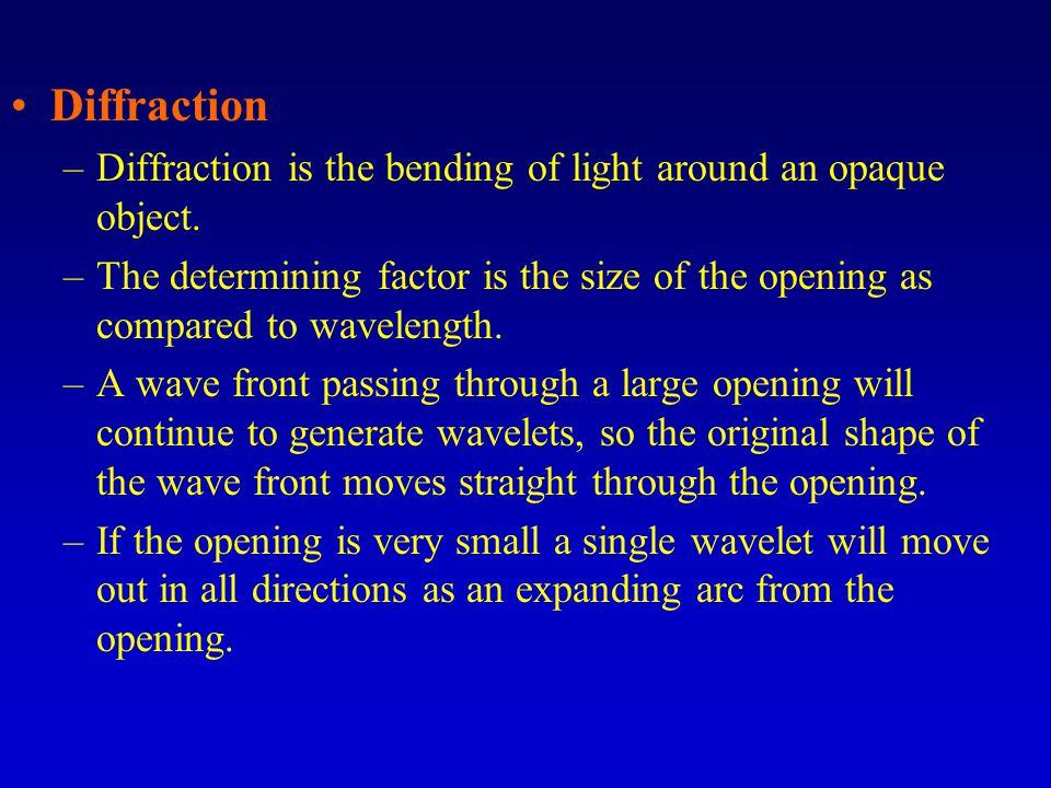 Diffraction Diffraction is the bending of light around an opaque object.