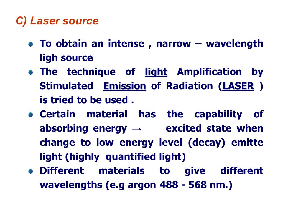C) Laser source To obtain an intense , narrow – wavelength ligh source