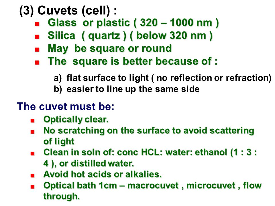 (3) Cuvets (cell) : Glass or plastic ( 320 – 1000 nm )