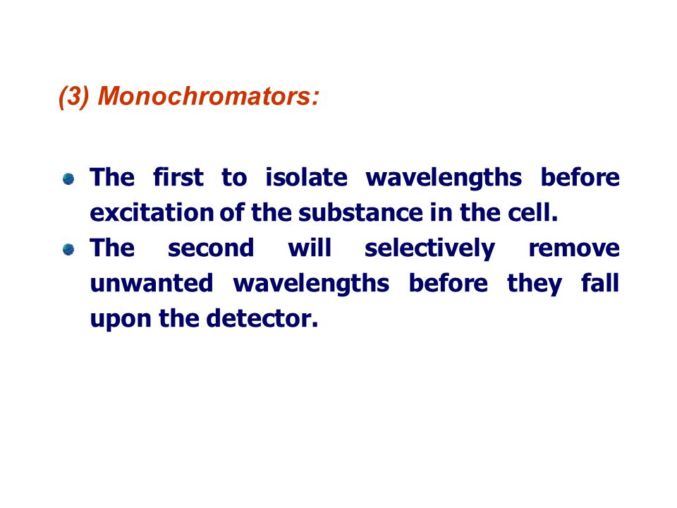 (3) Monochromators: The first to isolate wavelengths before excitation of the substance in the cell.