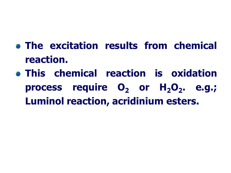 The excitation results from chemical reaction.
