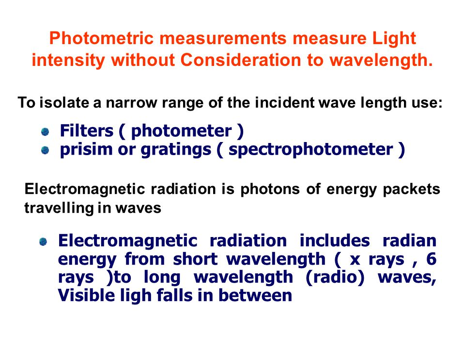 Photometric measurements measure Light intensity without Consideration to wavelength.