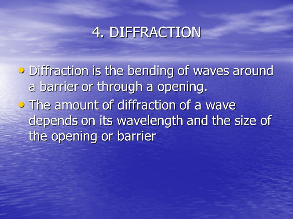 4. DIFFRACTION Diffraction is the bending of waves around a barrier or through a opening.