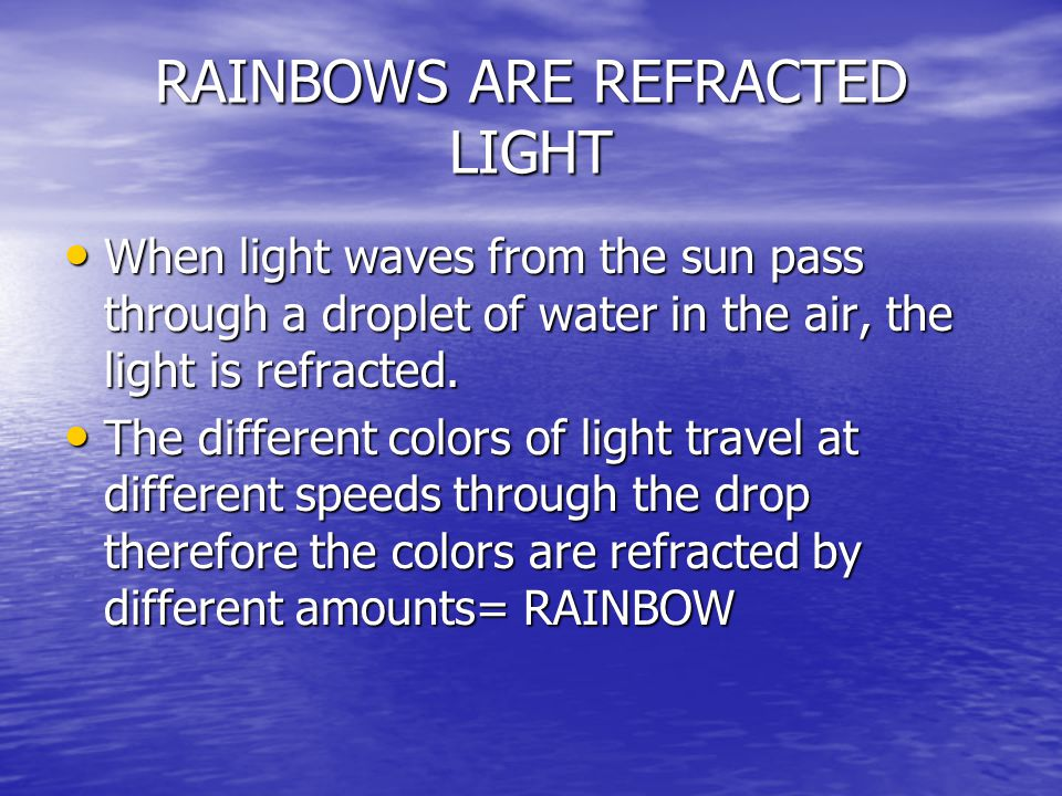 RAINBOWS ARE REFRACTED LIGHT