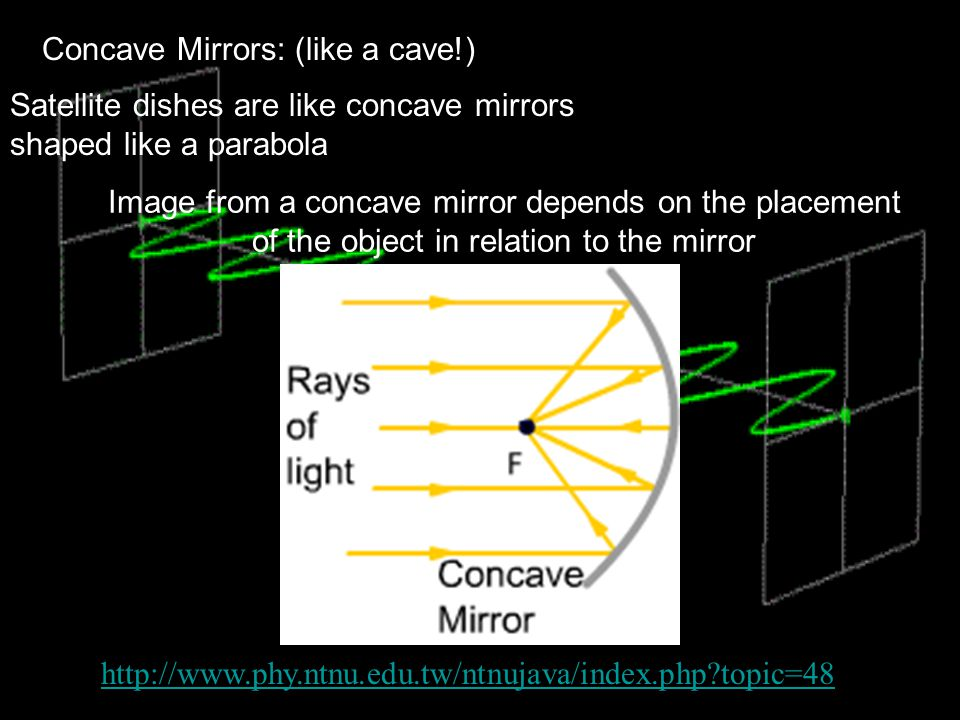 Concave Mirrors: (like a cave!)