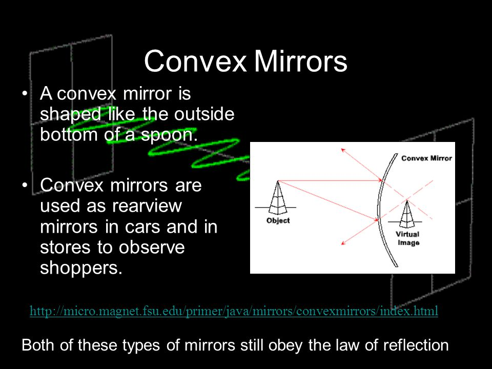 Convex Mirrors A convex mirror is shaped like the outside bottom of a spoon.