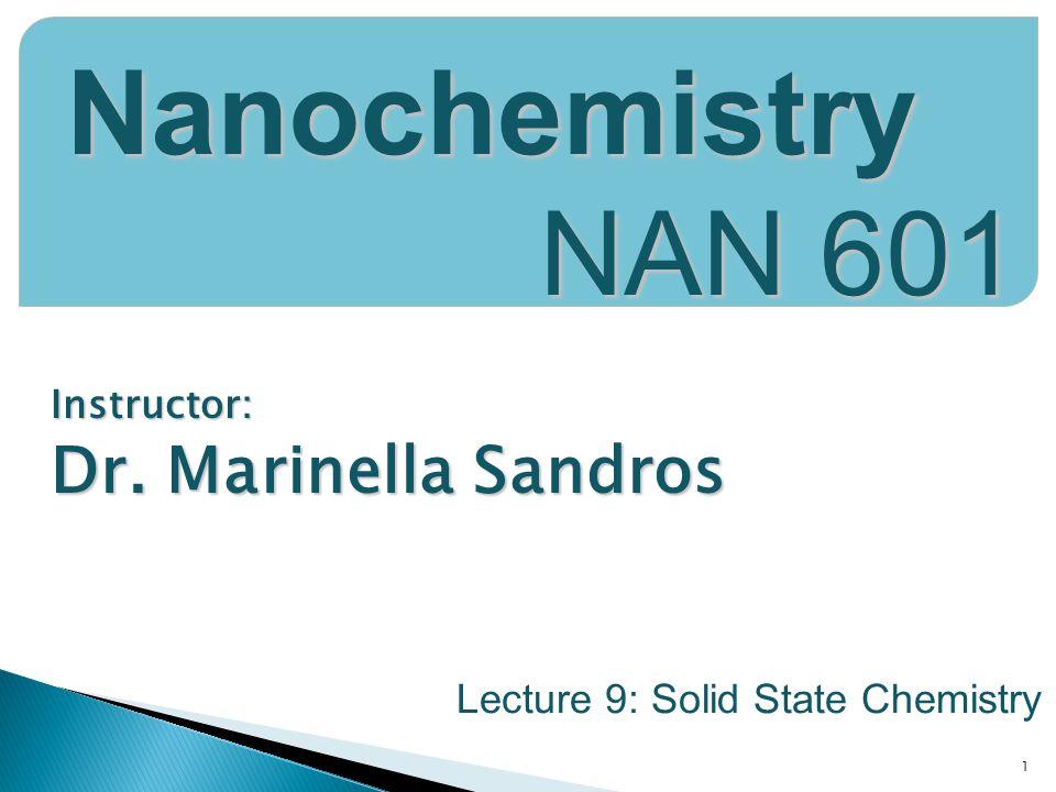 Nanochemistry NAN 601 Dr. Marinella Sandros