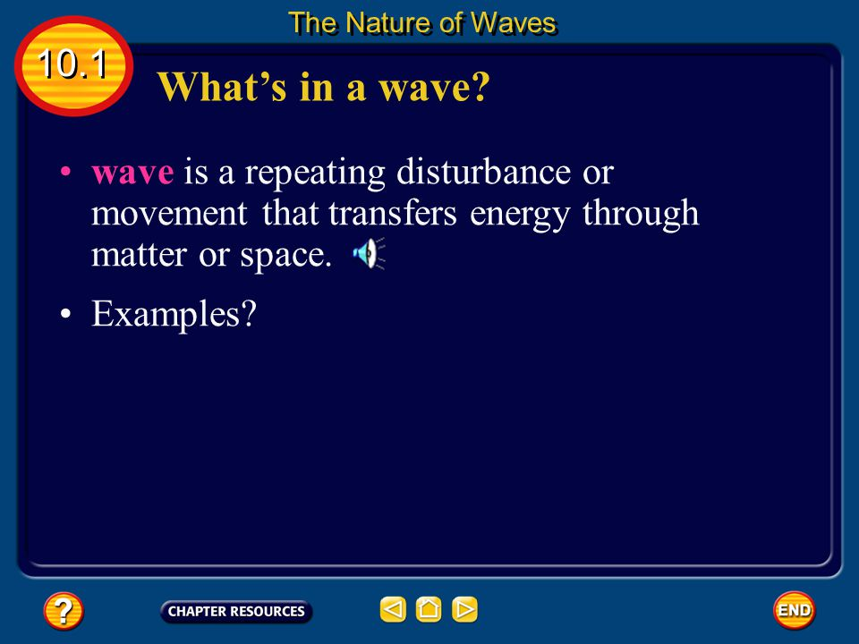 The Nature of Waves 10.1. What's in a wave wave is a repeating disturbance or movement that transfers energy through matter or space.
