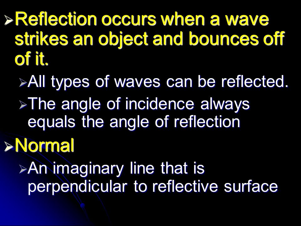 Reflection occurs when a wave strikes an object and bounces off of it.