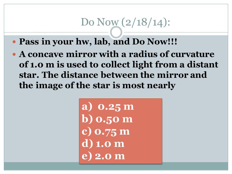 Do Now (2/18/14): a) 0.25 m b) 0.50 m c) 0.75 m d) 1.0 m e) 2.0 m