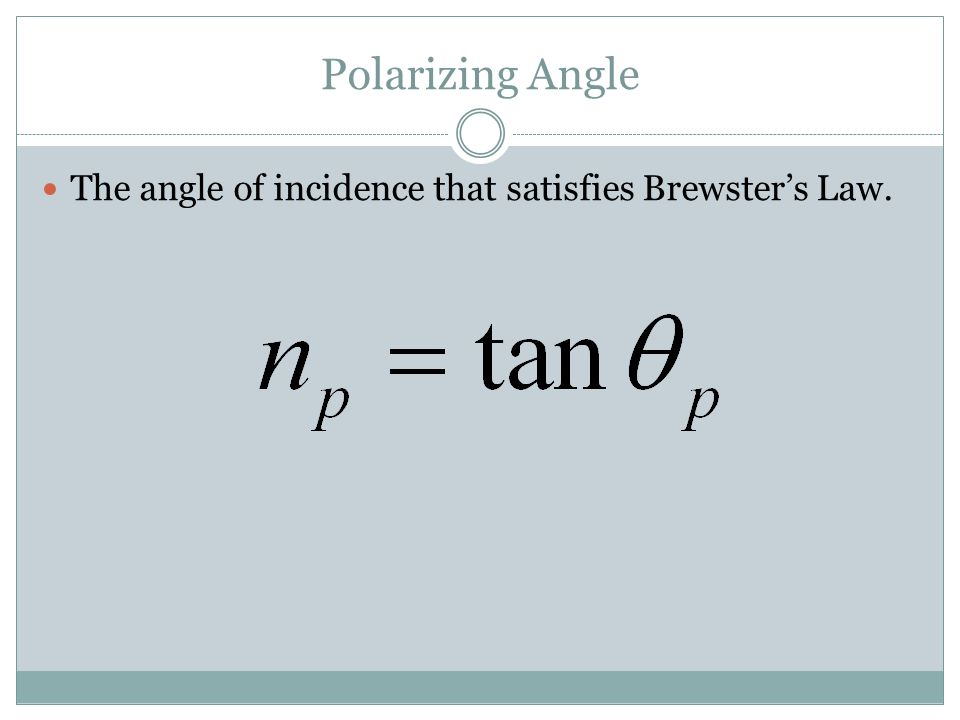 Polarizing Angle The angle of incidence that satisfies Brewster's Law.