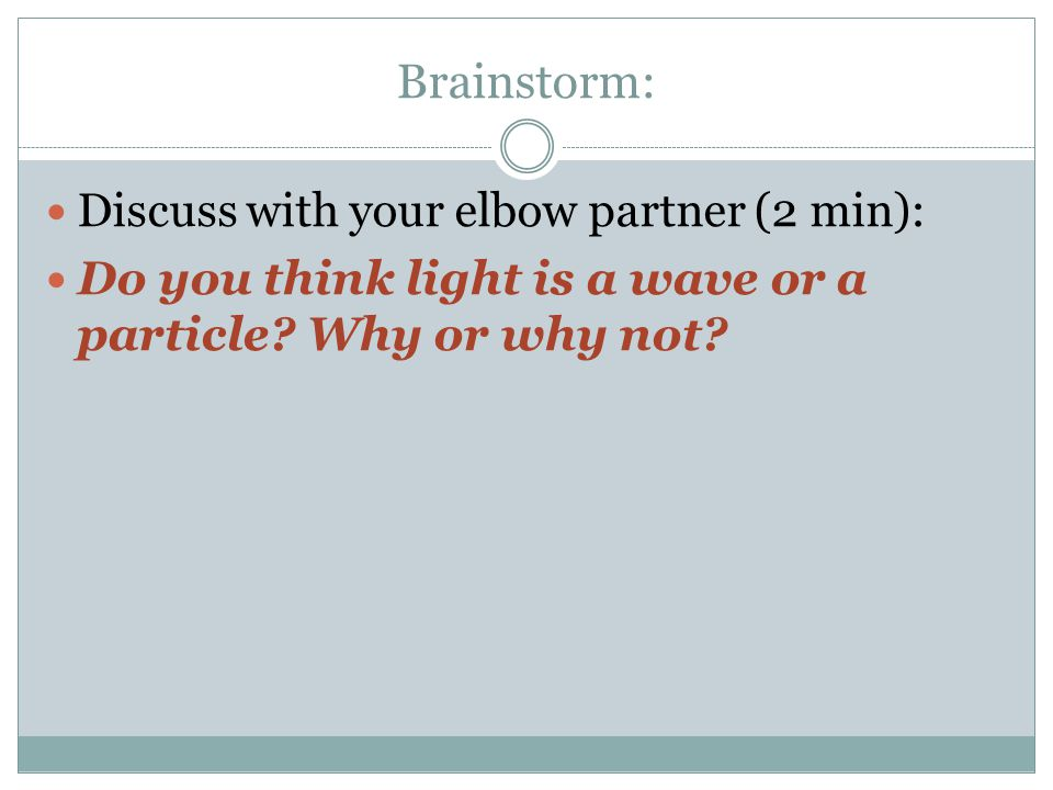 Brainstorm: Discuss with your elbow partner (2 min):