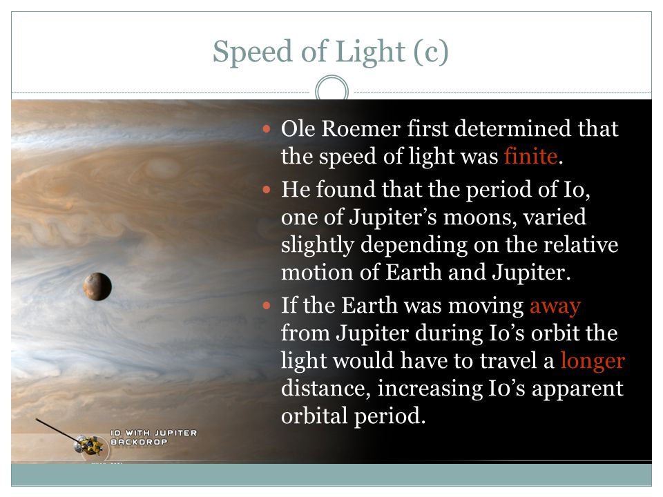 Speed of Light (c) Ole Roemer first determined that the speed of light was finite.