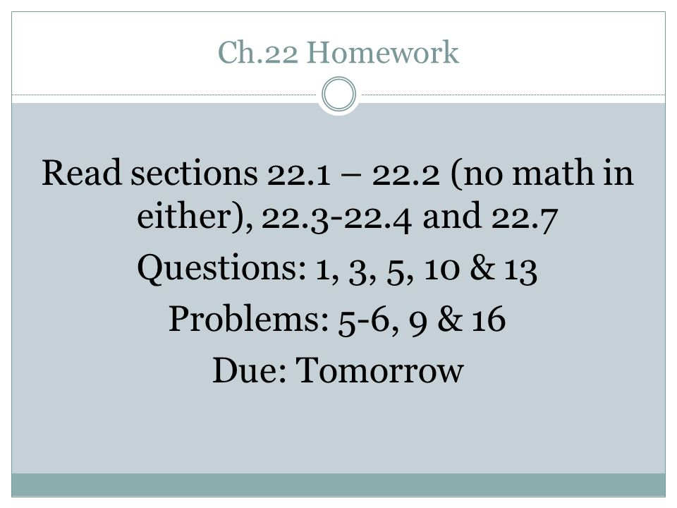 Read sections 22.1 – 22.2 (no math in either), 22.3-22.4 and 22.7
