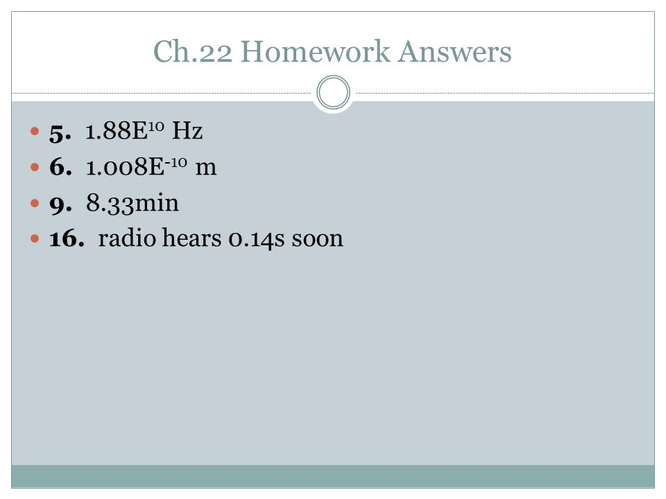 Ch.22 Homework Answers 5. 1.88E10 Hz 6. 1.008E-10 m 9. 8.33min