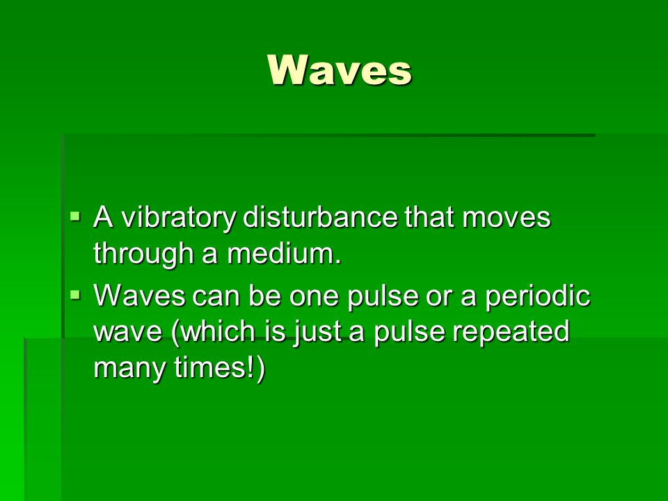 Waves A vibratory disturbance that moves through a medium.