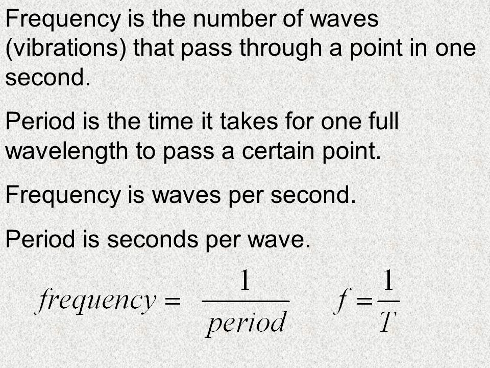 Frequency is the number of waves (vibrations) that pass through a point in one second.
