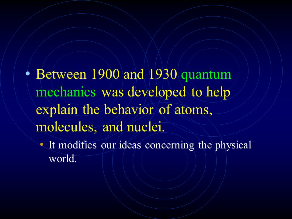 Between 1900 and 1930 quantum mechanics was developed to help explain the behavior of atoms, molecules, and nuclei.