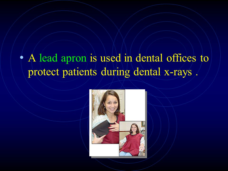 A lead apron is used in dental offices to protect patients during dental x-rays .