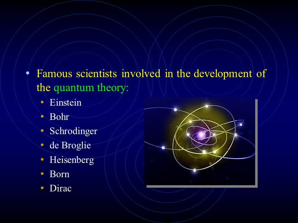 Famous scientists involved in the development of the quantum theory: