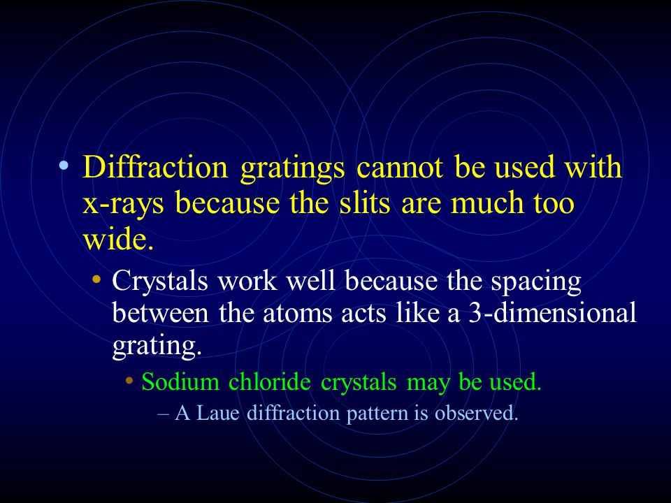 Diffraction gratings cannot be used with x-rays because the slits are much too wide.