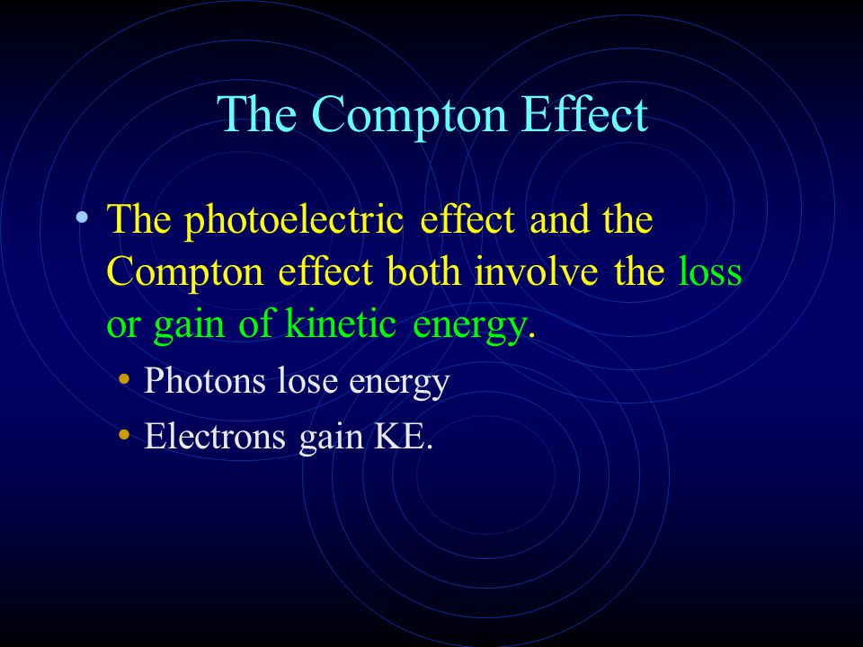The Compton Effect The photoelectric effect and the Compton effect both involve the loss or gain of kinetic energy.