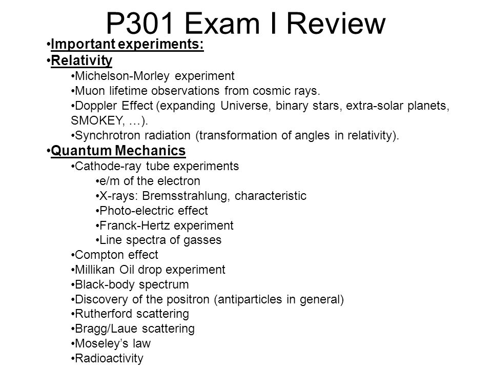 P301 Exam I Review Important experiments: Relativity Quantum Mechanics
