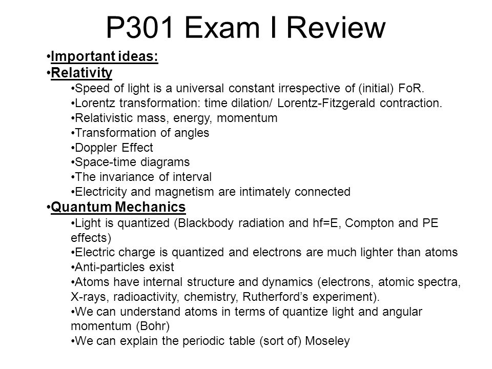 P301 Exam I Review Important ideas: Relativity Quantum Mechanics