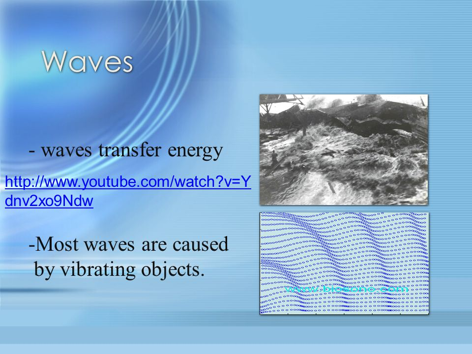 Waves - waves transfer energy Most waves are caused