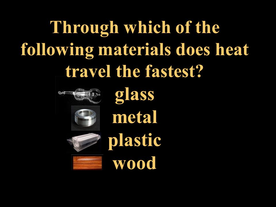 Through which of the following materials does heat travel the fastest