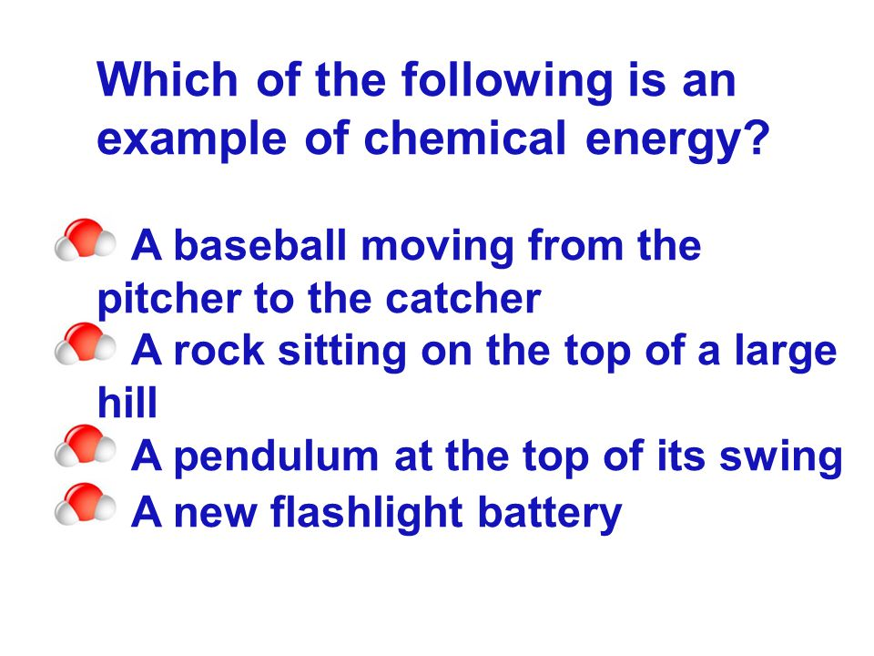 Which of the following is an example of chemical energy