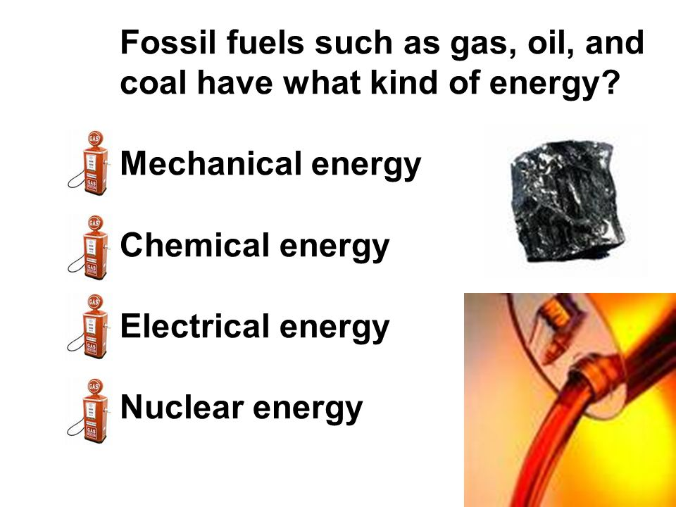 Fossil fuels such as gas, oil, and coal have what kind of energy