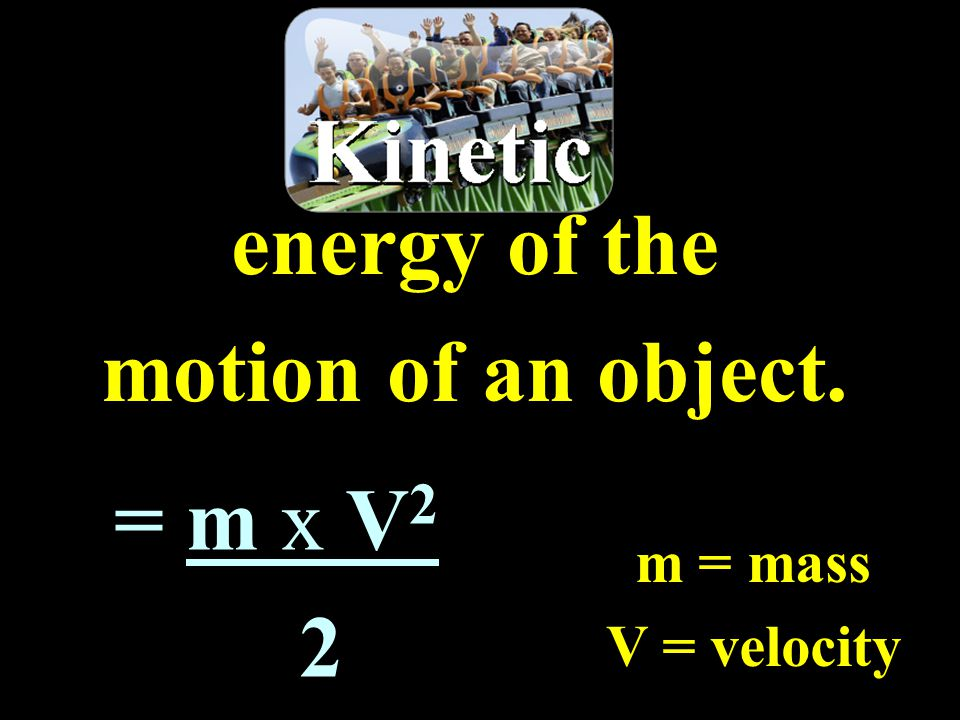 energy of the motion of an object. 2