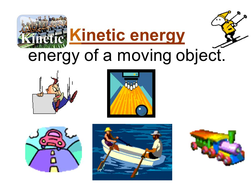 energy of a moving object.