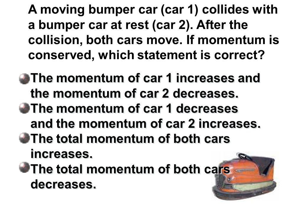 A moving bumper car (car 1) collides with a bumper car at rest (car 2)