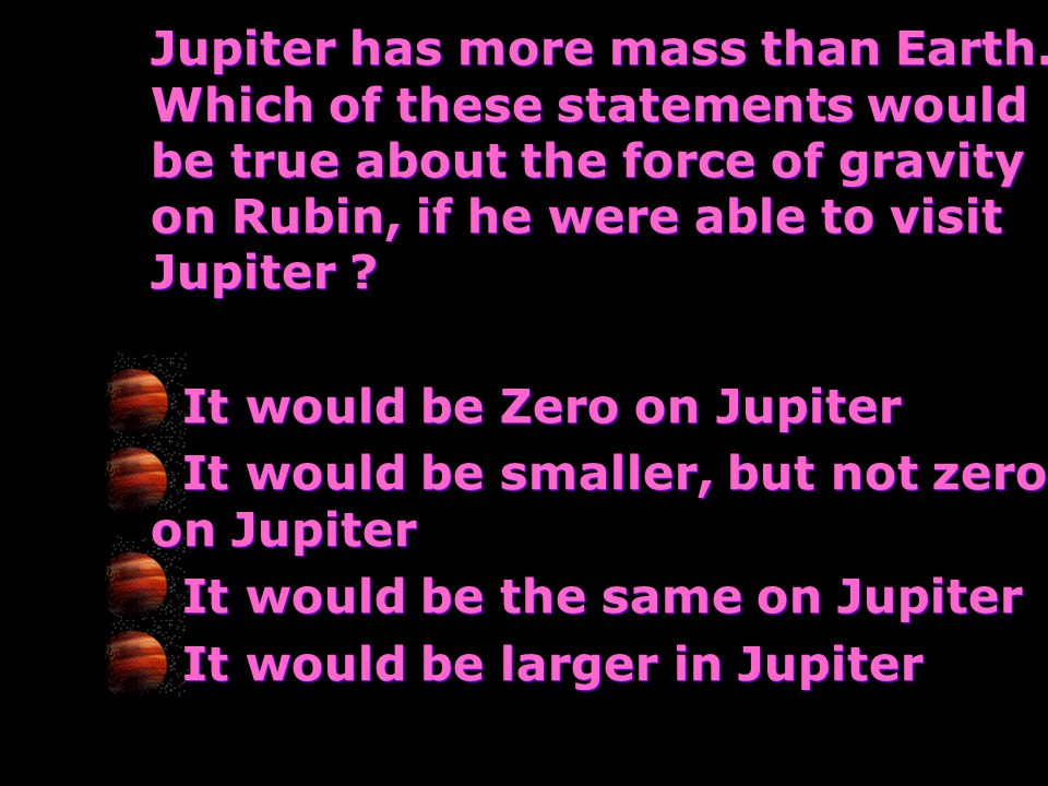 Jupiter has more mass than Earth