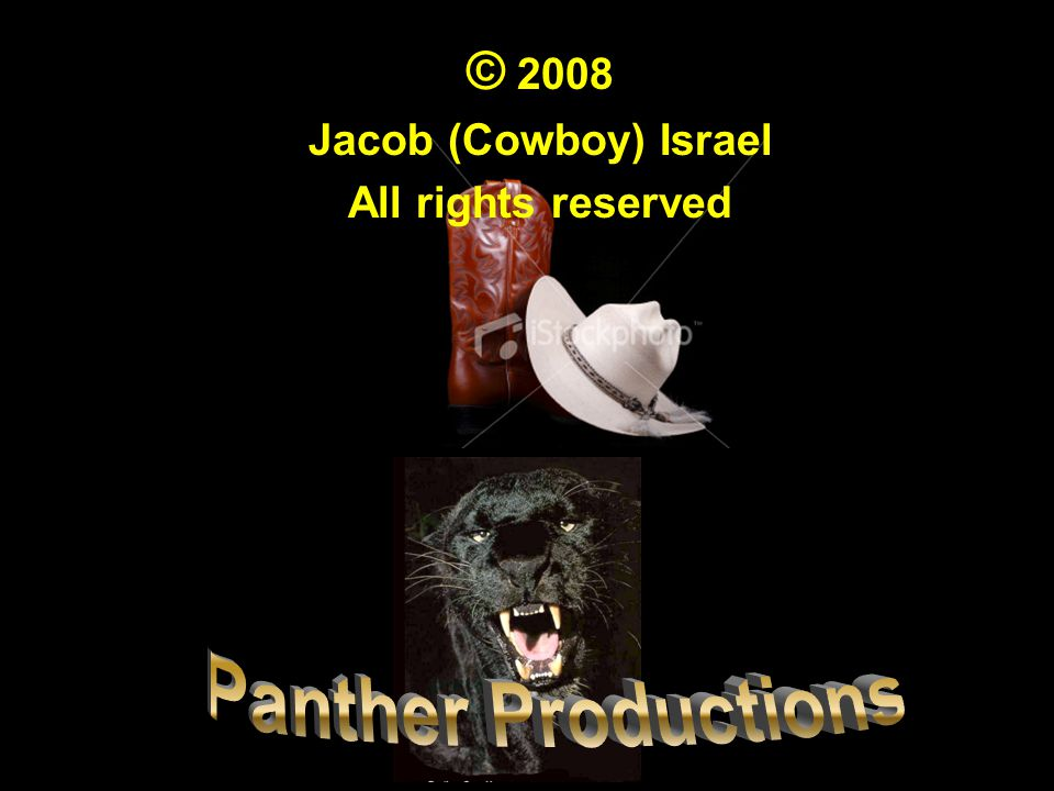 The End © 2008 Panther Productions Jacob (Cowboy) Israel