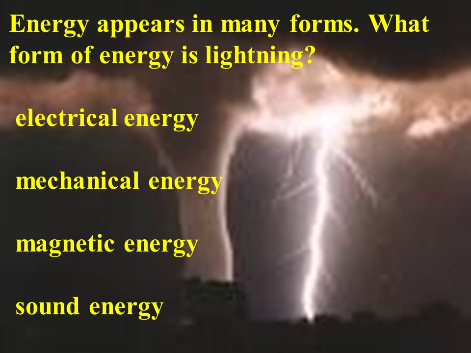 Energy appears in many forms. What form of energy is lightning