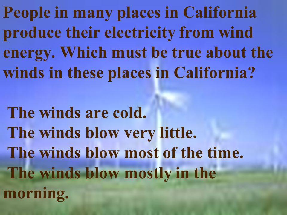 People in many places in California produce their electricity from wind energy.