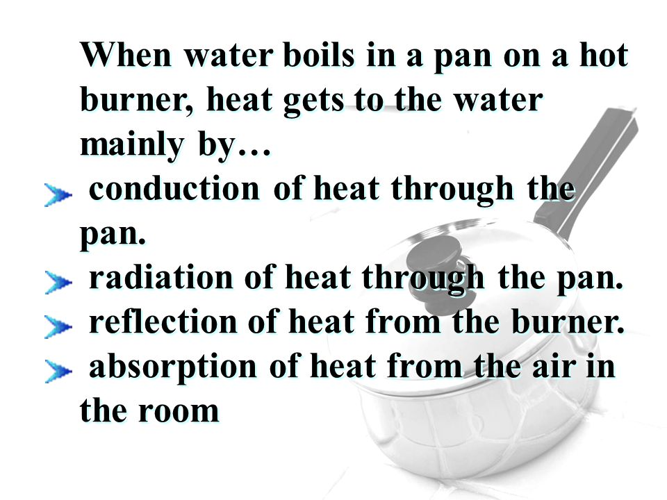 When water boils in a pan on a hot burner, heat gets to the water mainly by…