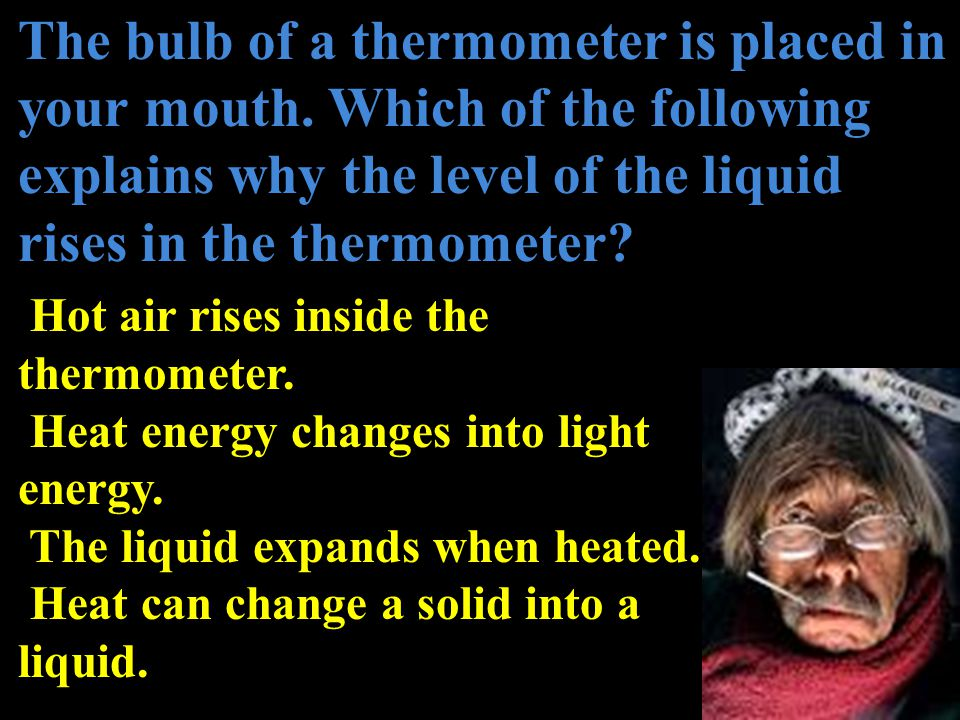 The bulb of a thermometer is placed in your mouth