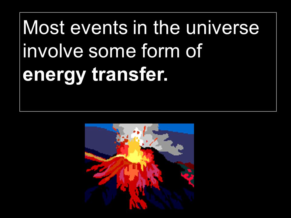 Most events in the universe involve some form of