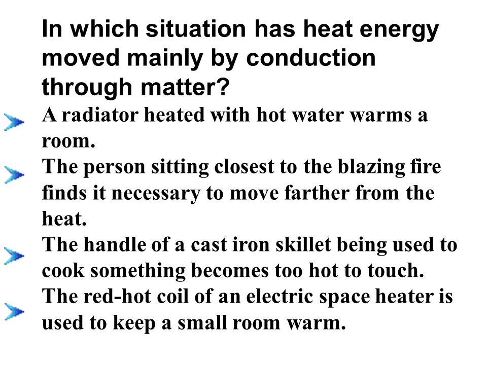 In which situation has heat energy moved mainly by conduction through matter