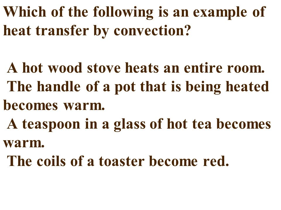 Which of the following is an example of heat transfer by convection