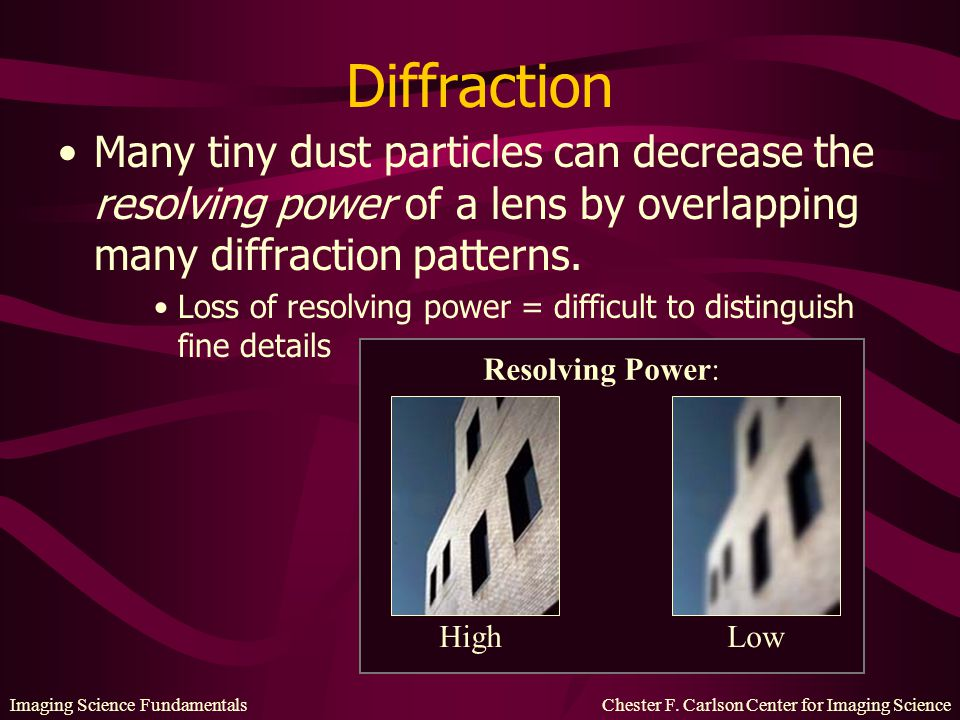 Diffraction Many tiny dust particles can decrease the resolving power of a lens by overlapping many diffraction patterns.