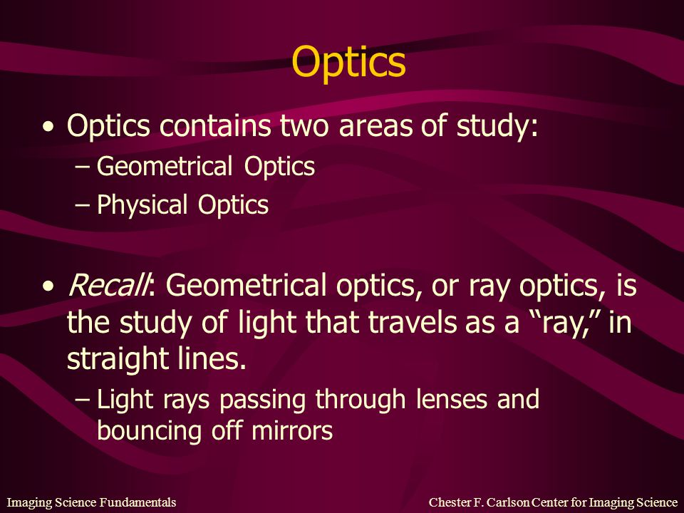Optics Optics contains two areas of study: