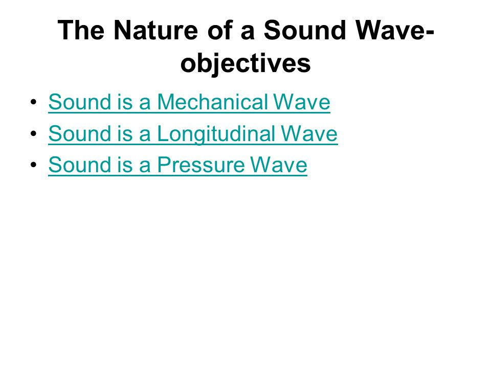 The Nature of a Sound Wave- objectives