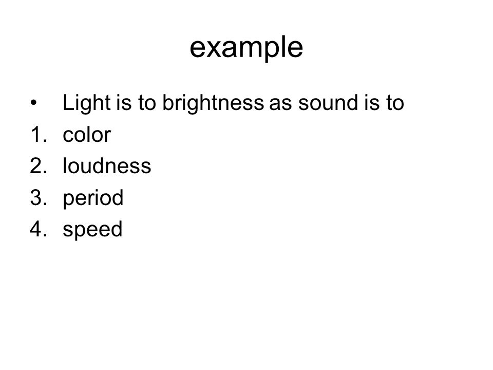 example Light is to brightness as sound is to color loudness period