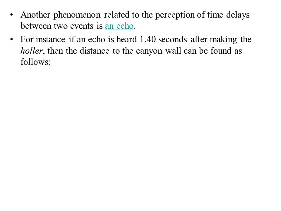 Another phenomenon related to the perception of time delays between two events is an echo.